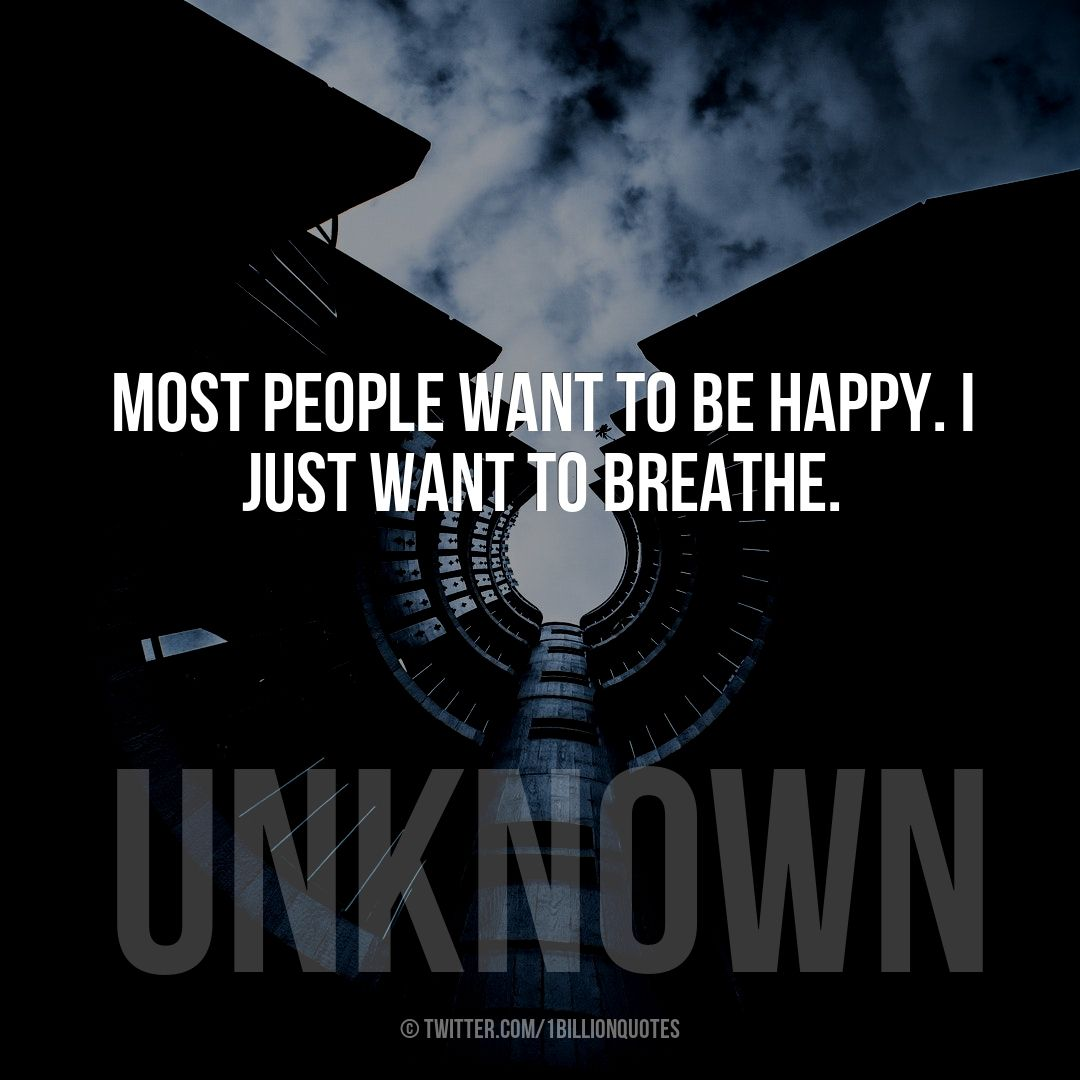 Most people want to be #happy. I just want to breathe. #quotes  #l4l #shoutout #determination #family