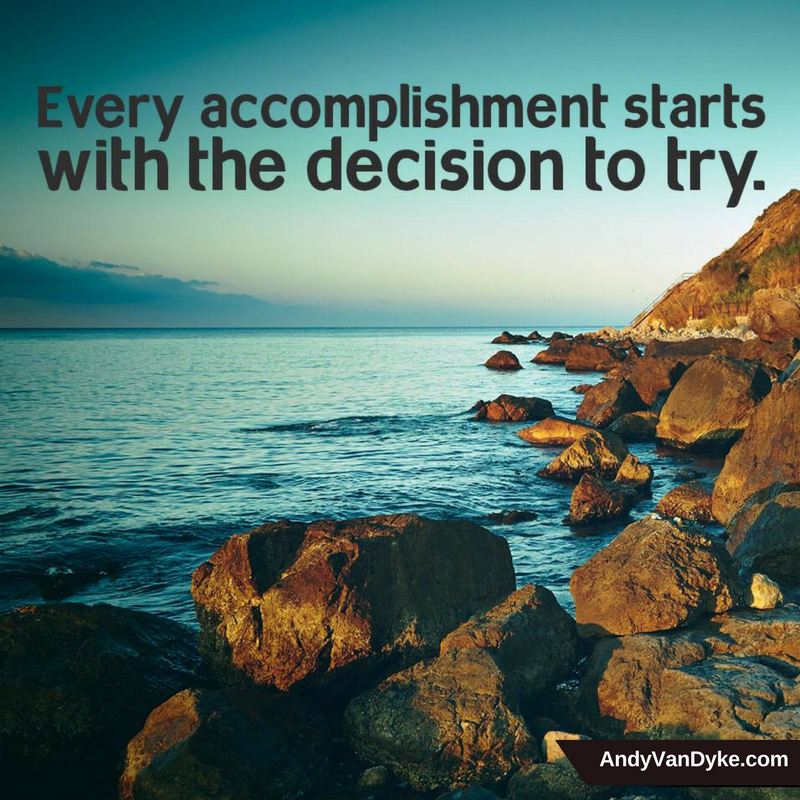 Without a decision to try, nothing can be accomplished.    #JustDoIt