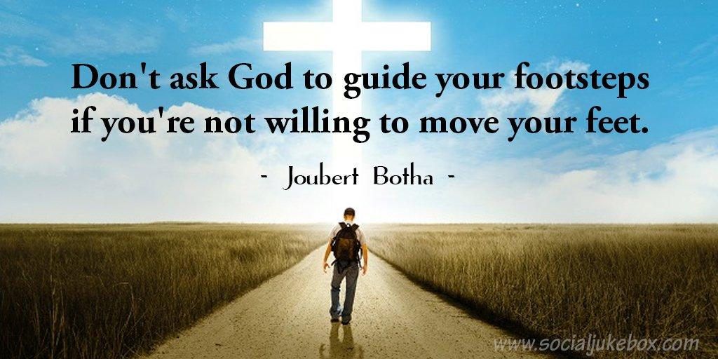 Don't ask God to guide your footsteps if you're not willing to move your feet. - Joubert Botha #quote