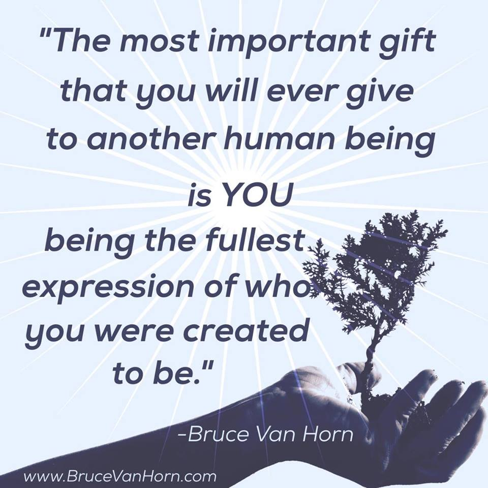 The most important gift you will ever give someone is YOU being the fullest expression of who you were created to be! #Inspiration