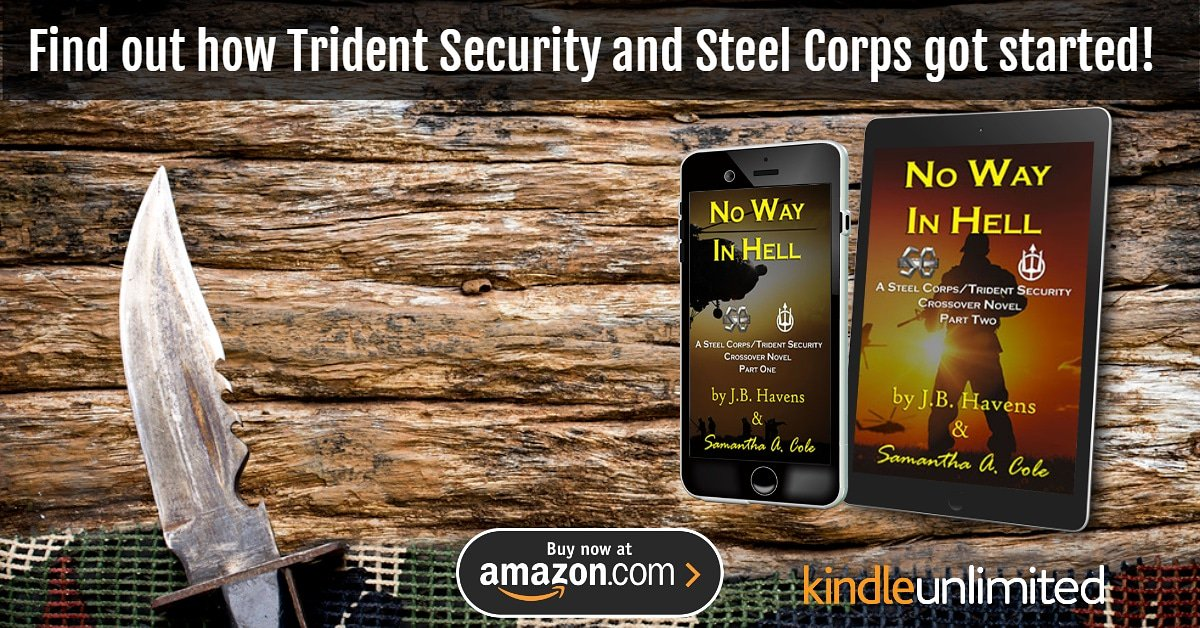 Try this series today!  No Way In Hell: A Steel Corps/Trident Security Crossover Novel https://www.amazon.com/dp/B01N1EQNJO/ref=cm_sw_r_cp_apa_i_VTCVCbX3YPHBY …  No Way in Hell: A Steel Corp/Trident Security Crossover Novel (Steel Corps/Trident Security Book 2) https://www.amazon.com/dp/B01N0D99GG/ref=cm_sw_r_cp_apa_i_cUCVCbH3CRE22 …