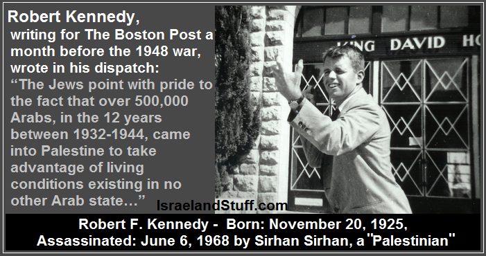 &quot;The Jews point with pride to the fact that over 500,000 Arabs, in the 12 years between 1932 &amp; 1944, came into Palestine to take advantage of living conditions ... This is the only country in the Near &amp; Middle East where an Arab middle class is in existence.&quot; - Robert F. Kennedy <br>http://pic.twitter.com/Caf4PNc78m
