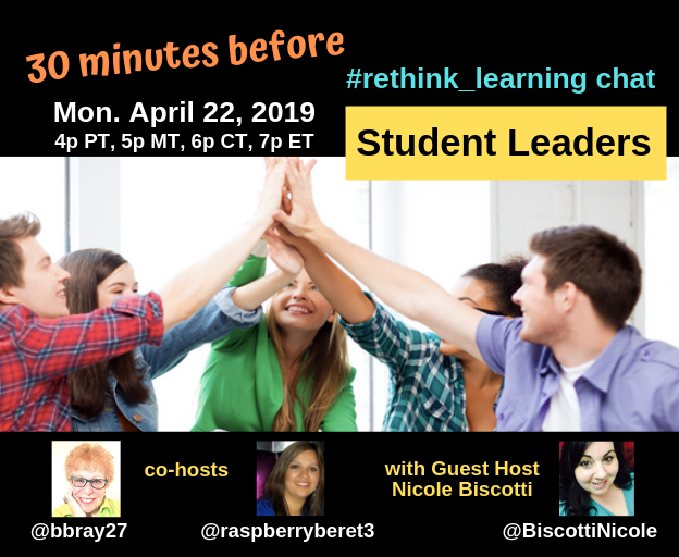 30 min before the #rethink_learning chat to discuss Student Leaders with me, @raspberryberet3 & guest host @BiscottiNicole  Mon. 4/22/19: 4p PT, 7p ET #edtech #BookcampPD #EdutopiaChat #JoyfulLeaders Pls RT!    Big Q: How can we support Student Leaders? 3 questions • 30 min