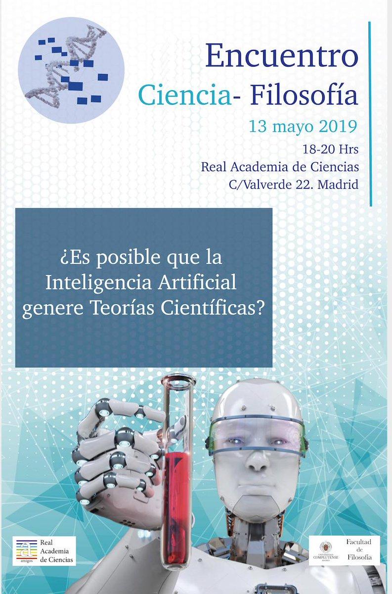 El lunes 13 de  mayo de 2019 a las 18.00 tendrá lugar en la @RACiencias el Encuentro sobre Ciencia-Filosofía: ¿Es posible que la Inteligencia Artificial genere Teorías Científicas? con la participación de filósofos y académicos de la @RACiencias organizado por @Arac_ciencias