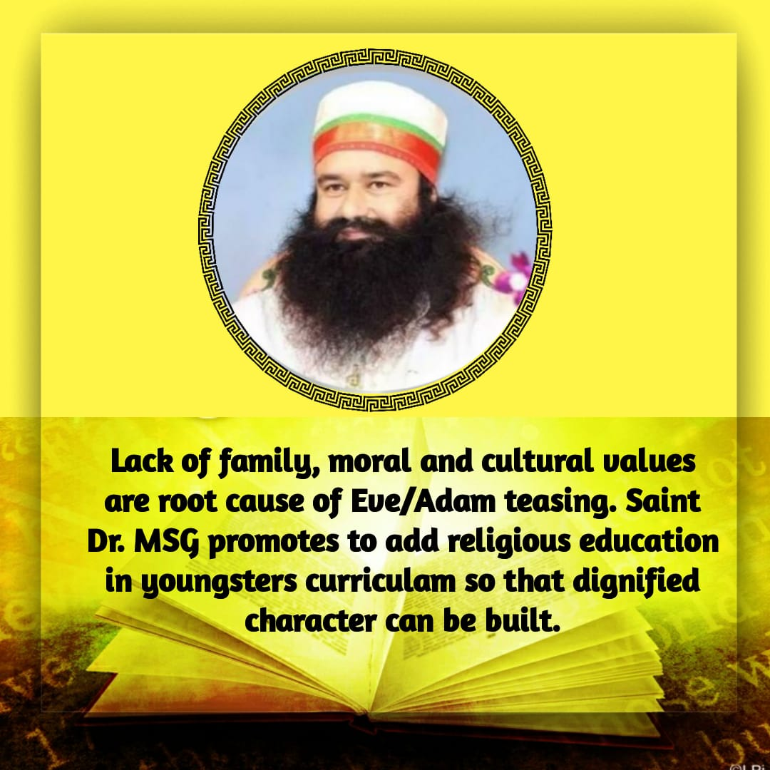 #StRamRahimsGuidanceForYouth Saint dr.@Gurmeetramrahim  singh ji insan says lack of family,moral &amp; cultural values are root cause of eve teasing.HE promotes to add religious education in youngsters curriculum so that dignified character can be built. <br>http://pic.twitter.com/L1xenQypOA
