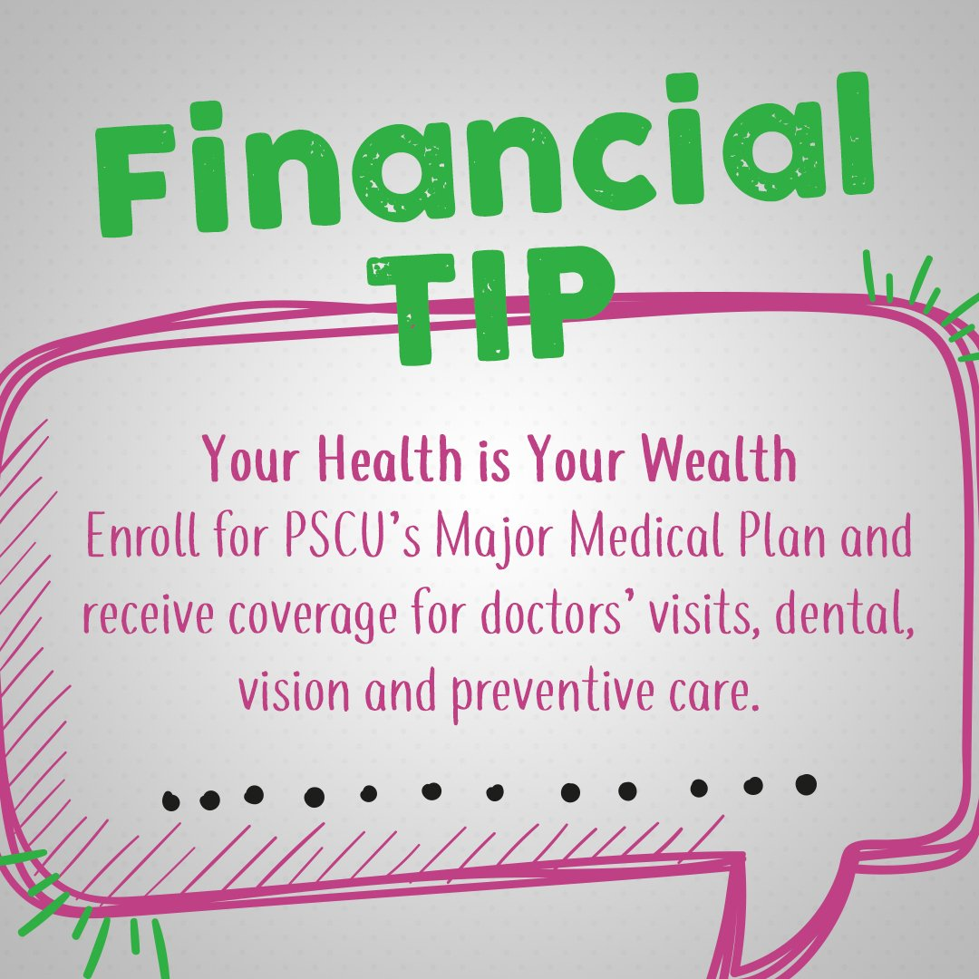 Your health is your wealth! Enroll in PSCU's Major Medical Plan to receive coverage for your dental, doctor visits and more.  #OnUsYouCanRely #PSCU #FinancialTip