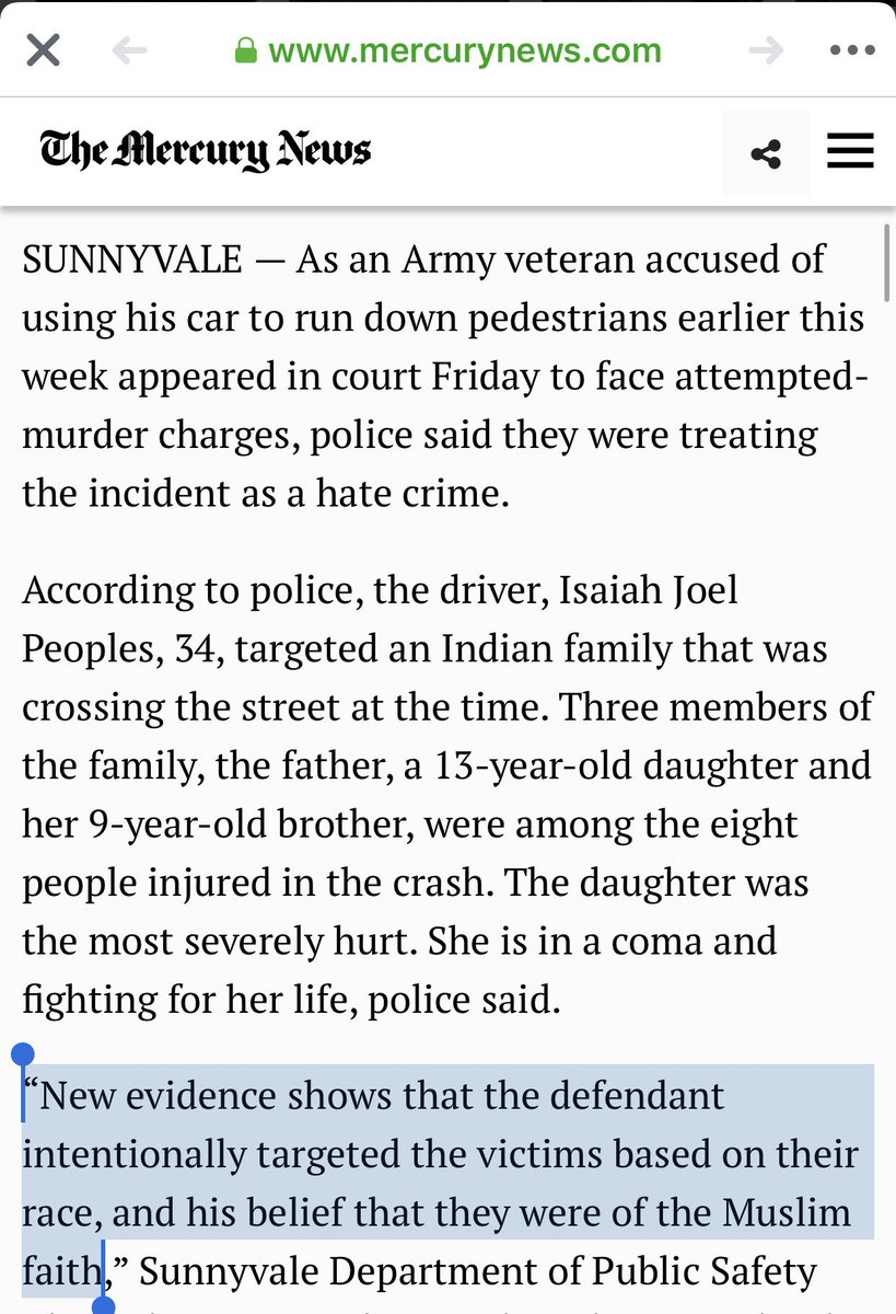 An Iraq-war veteran plowed his car into an Indian-American family in the Bay Area, possibly thinking they were Muslim. https://www.mercurynews.com/2019/04/26/teen-girl-clings-to-life-as-sunnyvale-crash-driver-set-for-arraignment/ … This story has barely made a ripple.