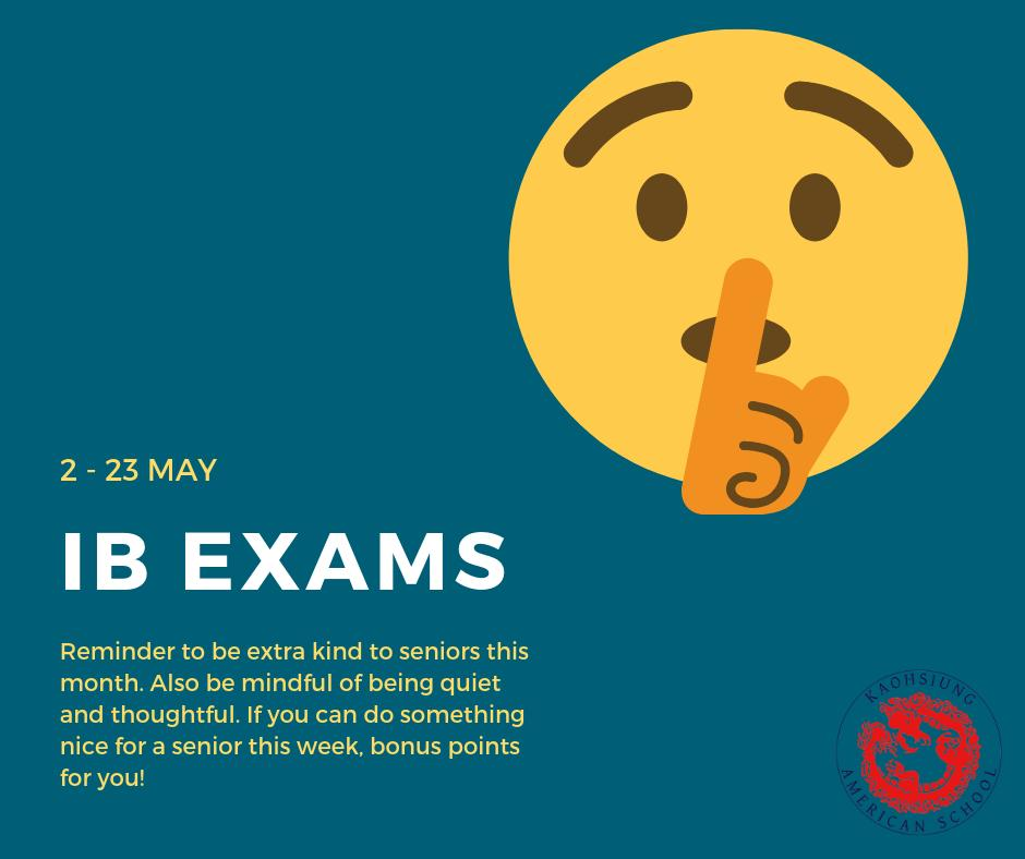 IB exams are a big part of every IBers life. Two years of studying has led to this month of exams. Please be respectful of those that are taking exams!