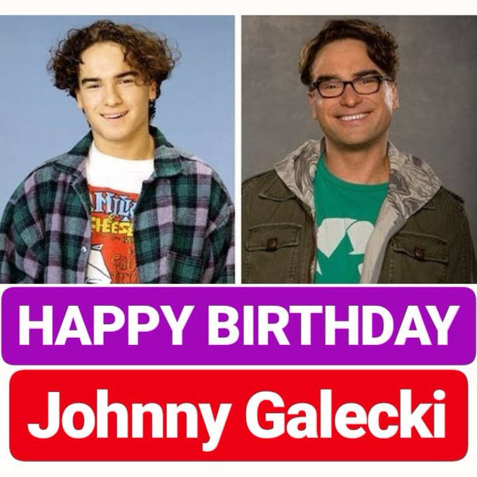 HAPPY BIRTHDAY Johnny Galecki BIG BANG THEORY ACTOR