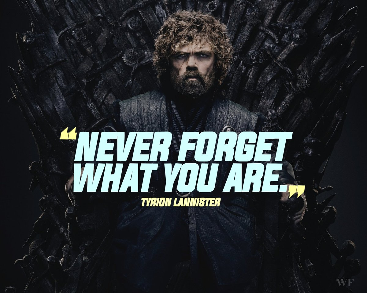 """Never forget what you are. The rest of the world will not. Wear it like armour, and it can never be used to hurt you."" — Tyrion Lannister (Game of Thrones)  #GameOfThronesFinale #ThinkBIGSundayWithMarsha #SundayMotivation"
