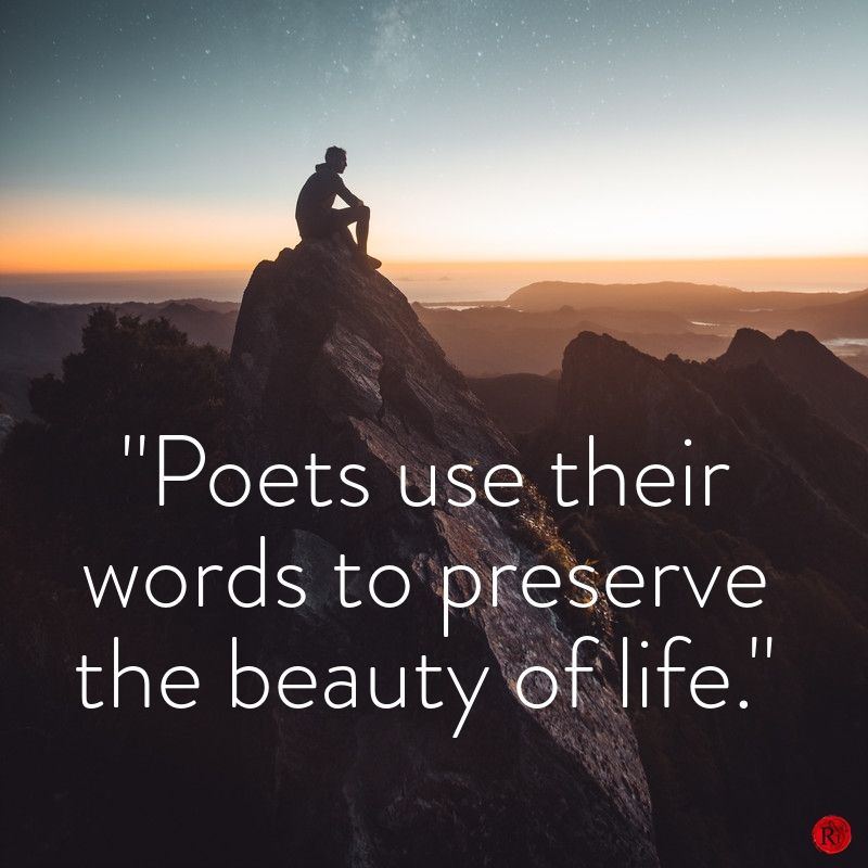 """Poets use their words to preserve the beauty of life."""