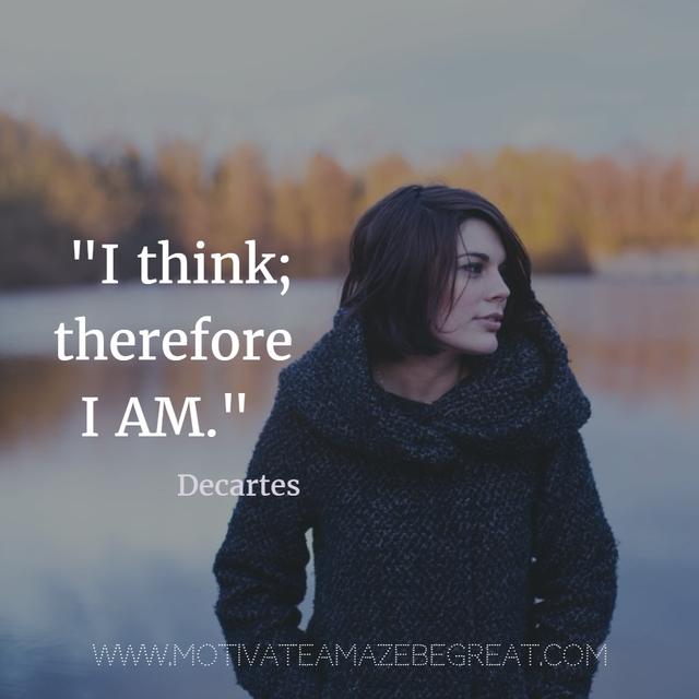 """""""I think; therefore I am."""" - René Descartes   #powerfulquotes #famoussayings https://www.motivateamazebegreat.com/2017/07/40-most-powerful-quotes-and-famous-sayings-in-history.html…"""