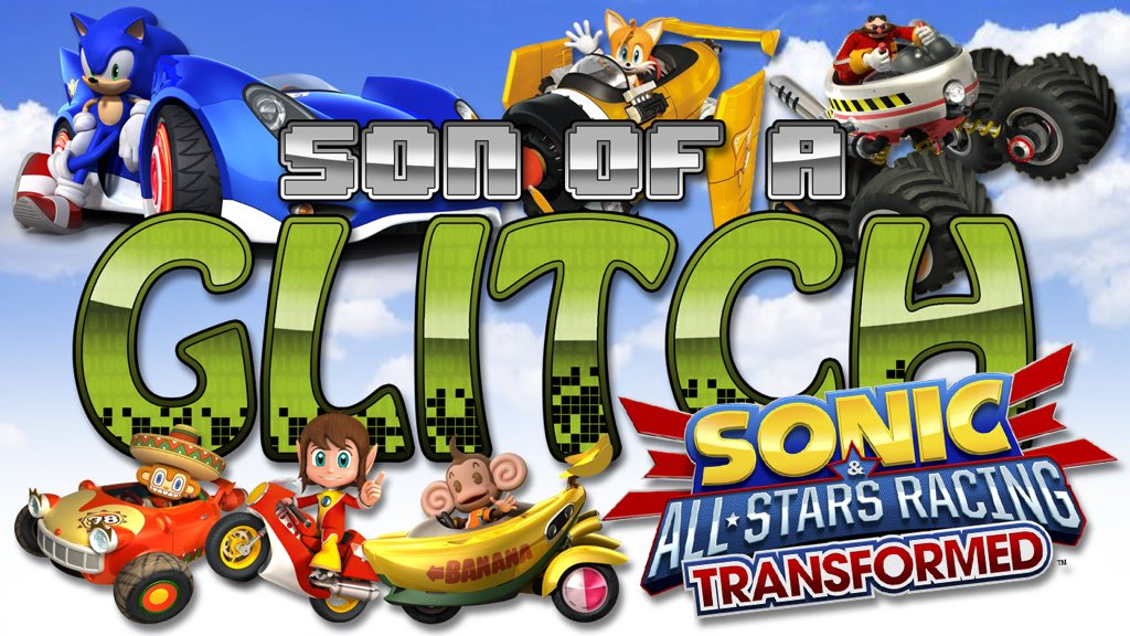 Hey Guys A Brand New Son Of Glitch Is Out On The Channel Sonic All Stars Racing Transformed Glitches Check It Https Youtu Be 9e2asi Eku