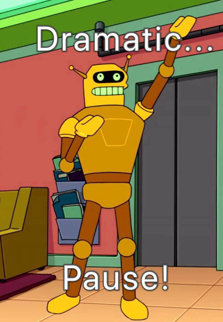 Image result for calculon dramatic pause