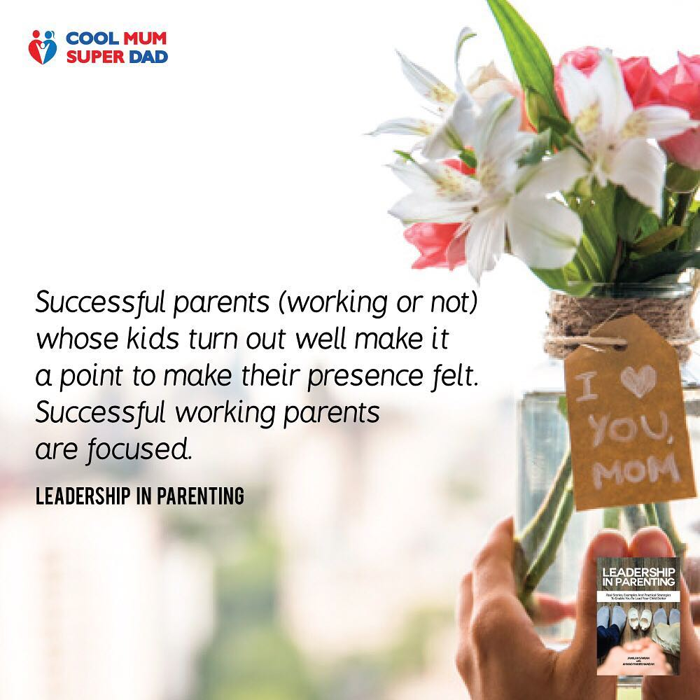 Successful parents (working or not) whose kids turn out well make it a point to make their presence felt. Successful working parents are focused. -Leadership in Parenting  #CoolMumSuperDad  #LeadershipInParenting  http://www.coolmumsuperdad.com