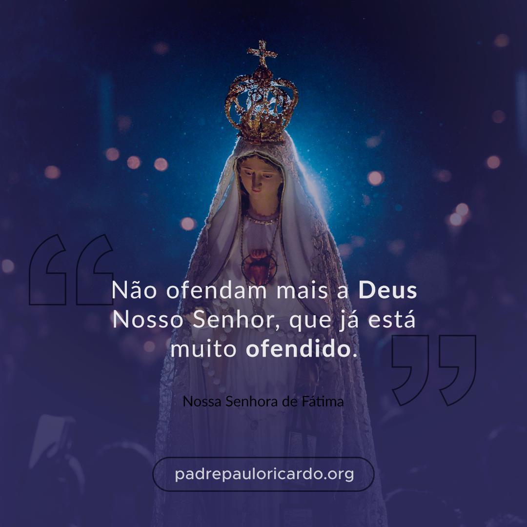 """Padre Paulo Ricardo on Twitter: """"""""Não ofendam mais a Deus Nosso Senhor, que já está muito ofendido."""" (Nossa Senhora de Fátima)… """""""