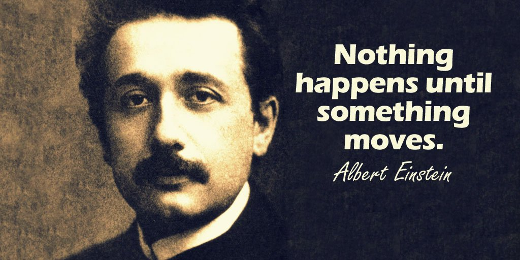 Nothing happens until something moves. - Albert Einstein  #quote #TuesdayThoughts