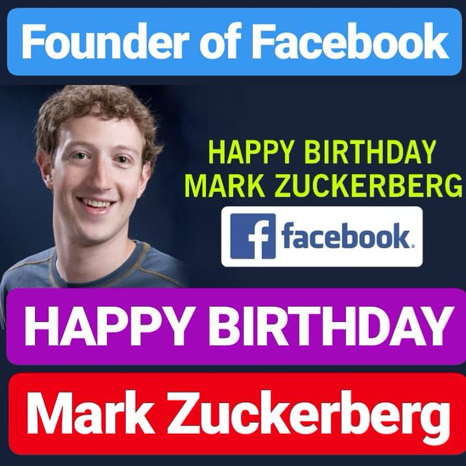 HAPPY BIRTHDAY Mark Zuckerberg FOUNDER OF FACEBOOK