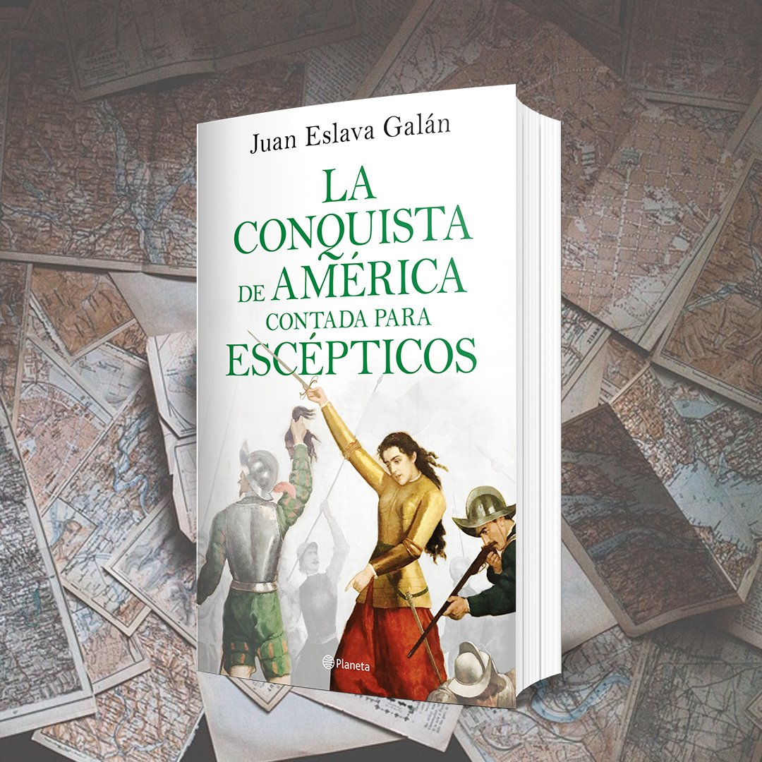 Adéntrate en «La conquista de América contada para escépticos», la nueva  novela de Juan Eslava Galán.pic.twitter.com/3TBZN2H9Ql