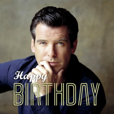 Happy Birthday  a Pierce  Brosnan