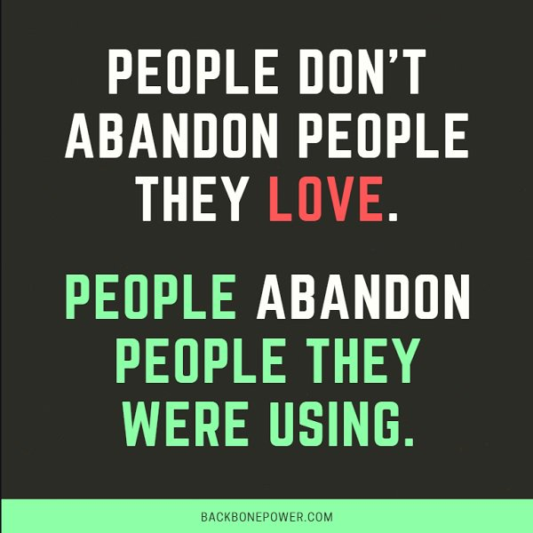 RT @scienceofno: People don't abandon people they #love. People #abandon people they were using. https://t.co/OvN6HhoA0T
