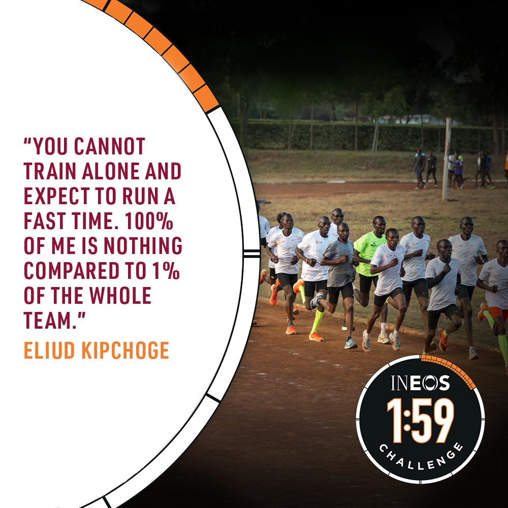 We believe great teams can achieve extraordinary results. We are nothing without our team. @EliudKipchoge #INEOS159