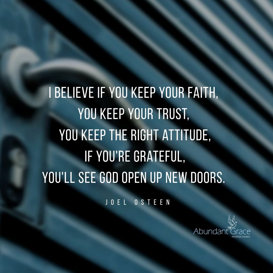 I believe if you keep your faith, you keep your trust, you keep the right attitude, if you're grateful, you'll see God open up new doors.  Joel Osteen   #AbundantGraceApostolicChurch #mondayinspiration #mondaymotivation #inspirationalquote #shortinspirationalquote <br>http://pic.twitter.com/8ZHUtPDTw9