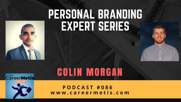 #86 – Personal Branding Expert Series with Colin Morgan https://www.careermetis.com/podcast-personal-branding-expert-series-with-colin-morgan/… #in