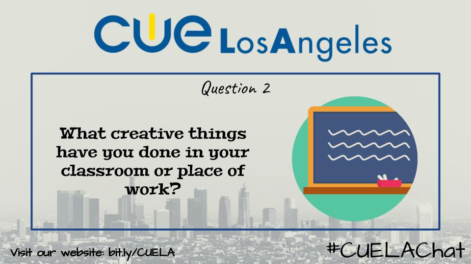 Q2: What creative things have you done in your classroom or place of work? #CUELAchat