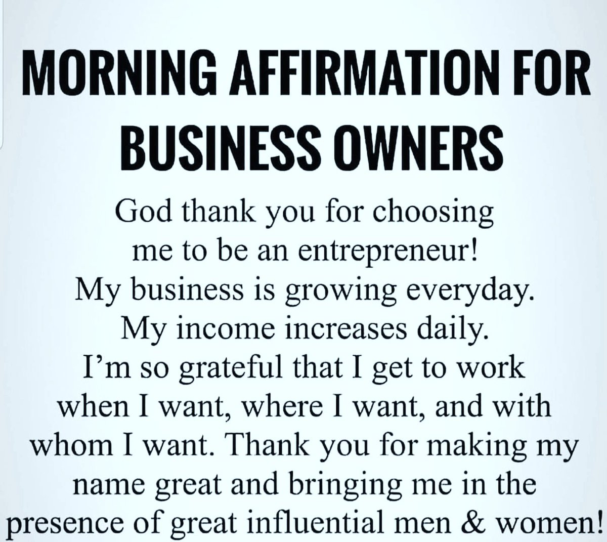 morning #affrimations #business #owners #entrepreneur #grow #everyday #income #increase #daily #greatful #work #when #where #whom #want #name #great #bring #presence #influential #men #women