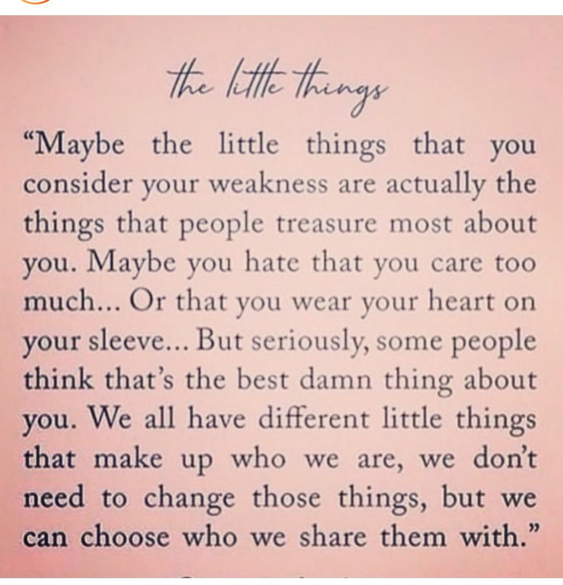 Maybe The little things dat you consider your weakness are actually why people treasure you. Maybe you hate that you wear your heart on your sleeve, by truth, some people think that's why you are Royal. We don't to change who we are, but we can change who we share us with. <br>http://pic.twitter.com/6ePp3ryDme
