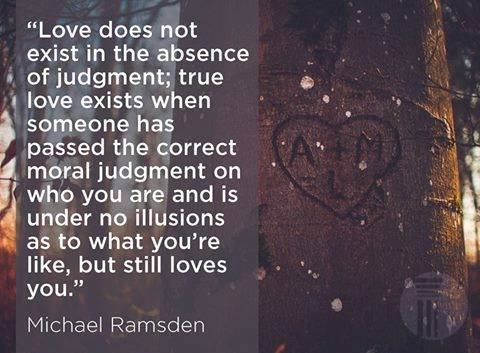 Missional Quotes On Twitter Love Does Not Exist In The Absence Of Judgment True Love Exists When Someone Has Passed The Correct Moral Judgment On Who You Are And Is Under No