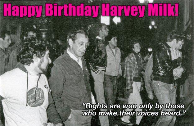 Happy Birthday Harvey Milk! A quote from Harvey.