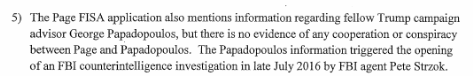 "Page 6 of the Nunes memo, footnote 5:  ""The Papadopoulos information triggered the opening of an FBI counterintelligence investigation in late 2016 by FBI agent Pete Strzok.""  https://www.politico.com/story/2018/02/02/full-text-nunes-memo-fbi-transcript-385057 …"