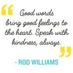 Speak with kindness, always.