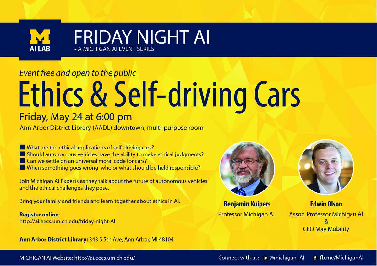 Join us this Friday for an evening of AI to engage with Michigan AI experts @BenjaminKuipers and @edwinolson (CEO @May_Mobility) as they discuss the ethical implications of self-driving cars: May 24 @ 6pm @aadl downtown.  Free event. Register here: http://ai.eecs.umich.edu/friday-night-AI