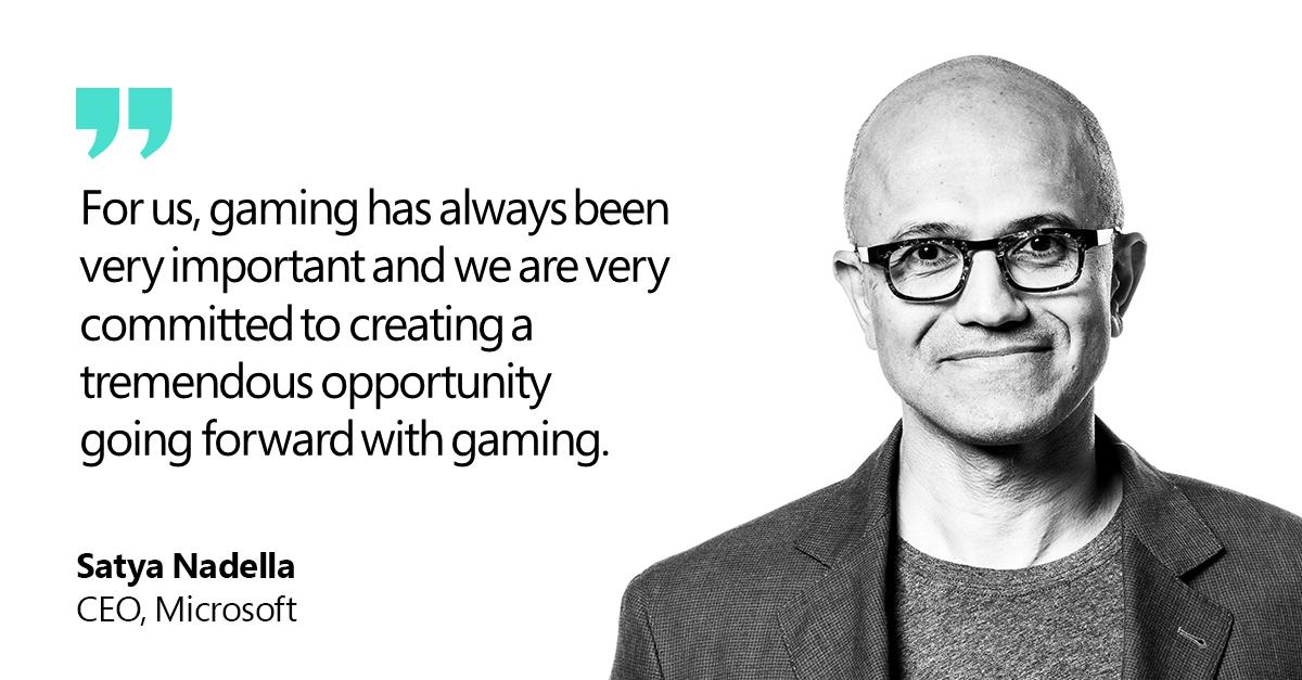 """Satya Nadella Quote """"For us, gaming has always been very important and we are very committed to creating a tremendous opportunity going forward with gaming."""""""