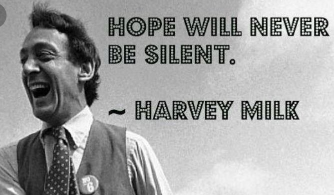 Happy Birthday Harvey Milk. You have given and continue to give so many people hope