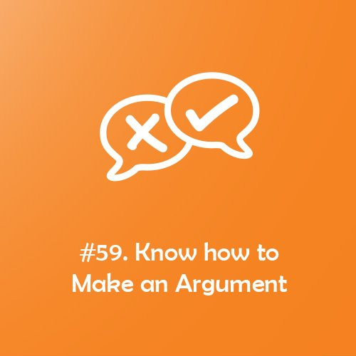 PhD Rule of the Game #59: Know how to Make an Argument. All 100 PhD Rules of the Game are open-access available at https://bit.ly/2CxcsRd. #PhD #phdchat #phdadvice #phdforum #phdlife #ecrchat #acwri
