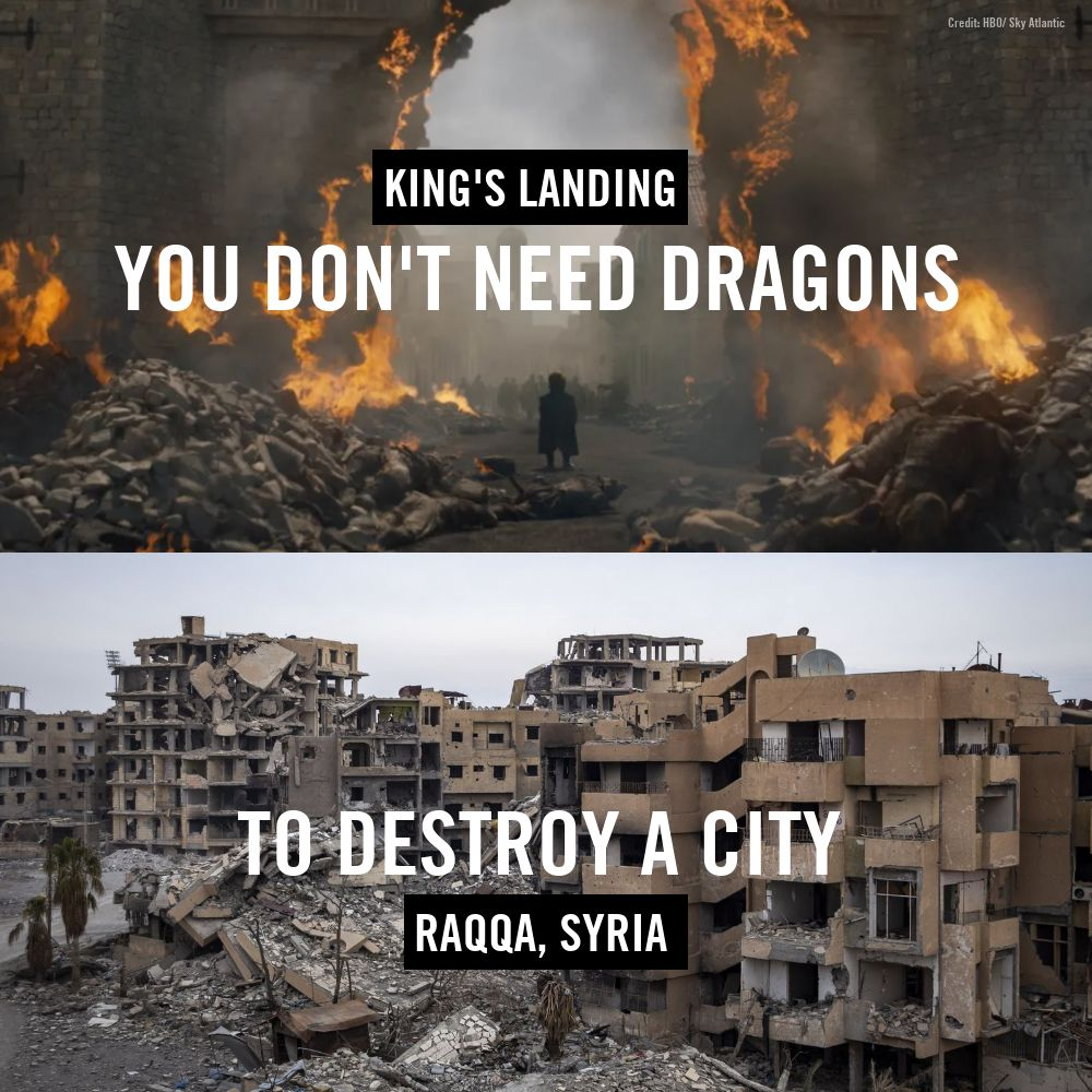 In Game of Thrones the death & destruction was just fiction. In Raqqa, Syria it was not. The US-led coalition airstrikes left damage that was very real.