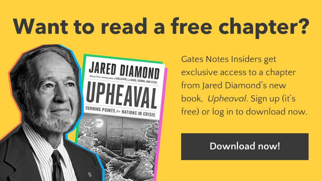 "I'm a big fan of everything Jared Diamond has written, and his latest book, ""Upheaval,"" is no exception. You can download a free chapter here: https://b-gat.es/2M4ubaK"