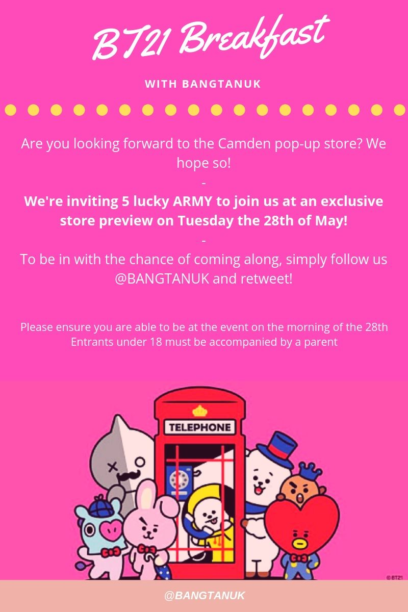 UK ARMY! Planning on heading to the BT21 pop-up store?  We&#39;re giving 5 of you the chance to join us for a BT21 breakfast and an exclusive first look of the store before opens, 9 am till 10 am on Tuesday the 28th!  To enter, simply follow us and rt! We look forward to it!  -  <br>http://pic.twitter.com/4PpH10zv3x