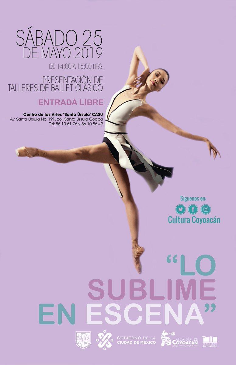 """Te invitamos a la presentación de talleres de Ballet Clásico """"Lo Sublime en Escena"""" Centro de las Artes Santa Úrsula 25 de mayo  De 14 a 16 hrs.#CoyoacánEsCultura"""