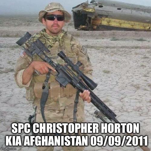 Plz retweet in honor of my brave husband SPC Chris Horton- KIA Afghanistan 09/09/2011. Valiant warrior- fearless sniper- man of honor.