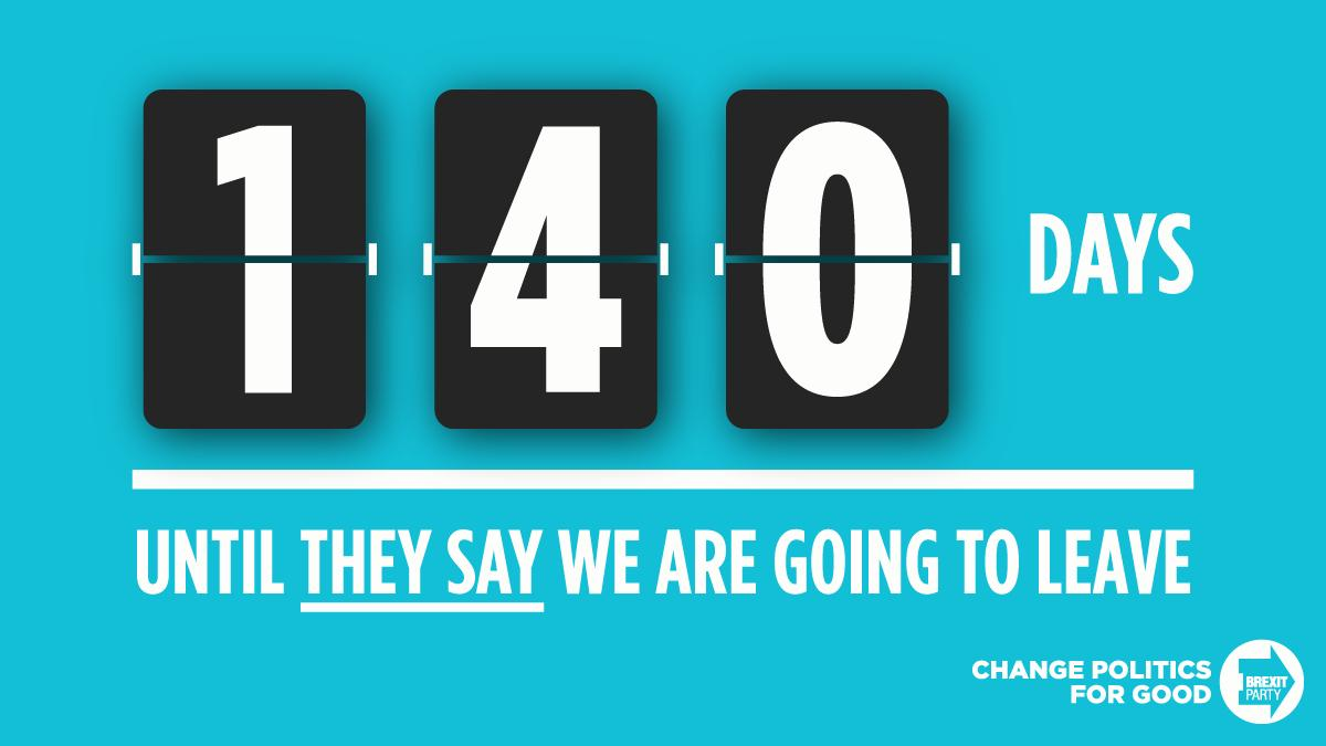 It's exactly 140 days until we are due to leave the EU at 11pm on 31st October.   If the establishment betray Brexit again, they will never forget it.