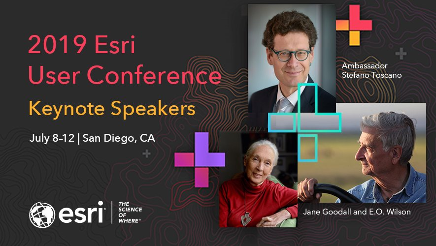 Black background with text reading 2019 Esri User Conference Keynote Speakers, July 8-12 | San Diego, CA. Features images of Ambassador Stefano Toscano, Jane Goodall, and E.O. Wilson.