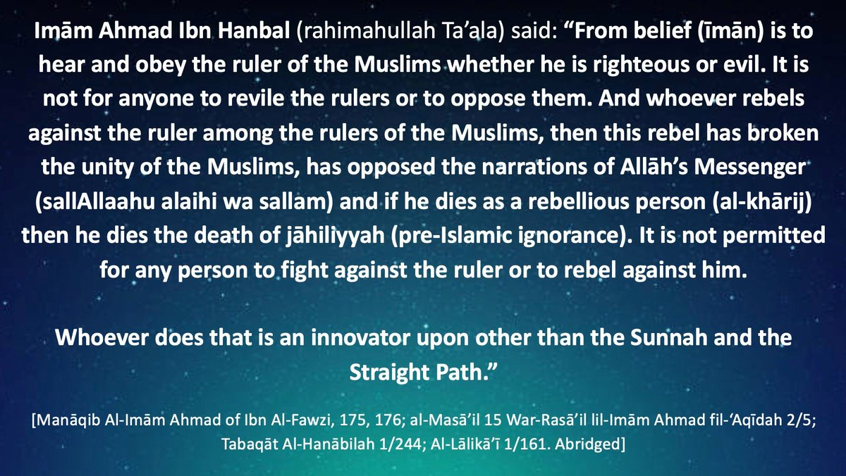 """Imām Ahmad Ibn Hanbal (rahimahullah Ta'ala) said: """"From belief (īmān) is to hear and obey the ruler of the Muslims whether he is righteous or evil."""