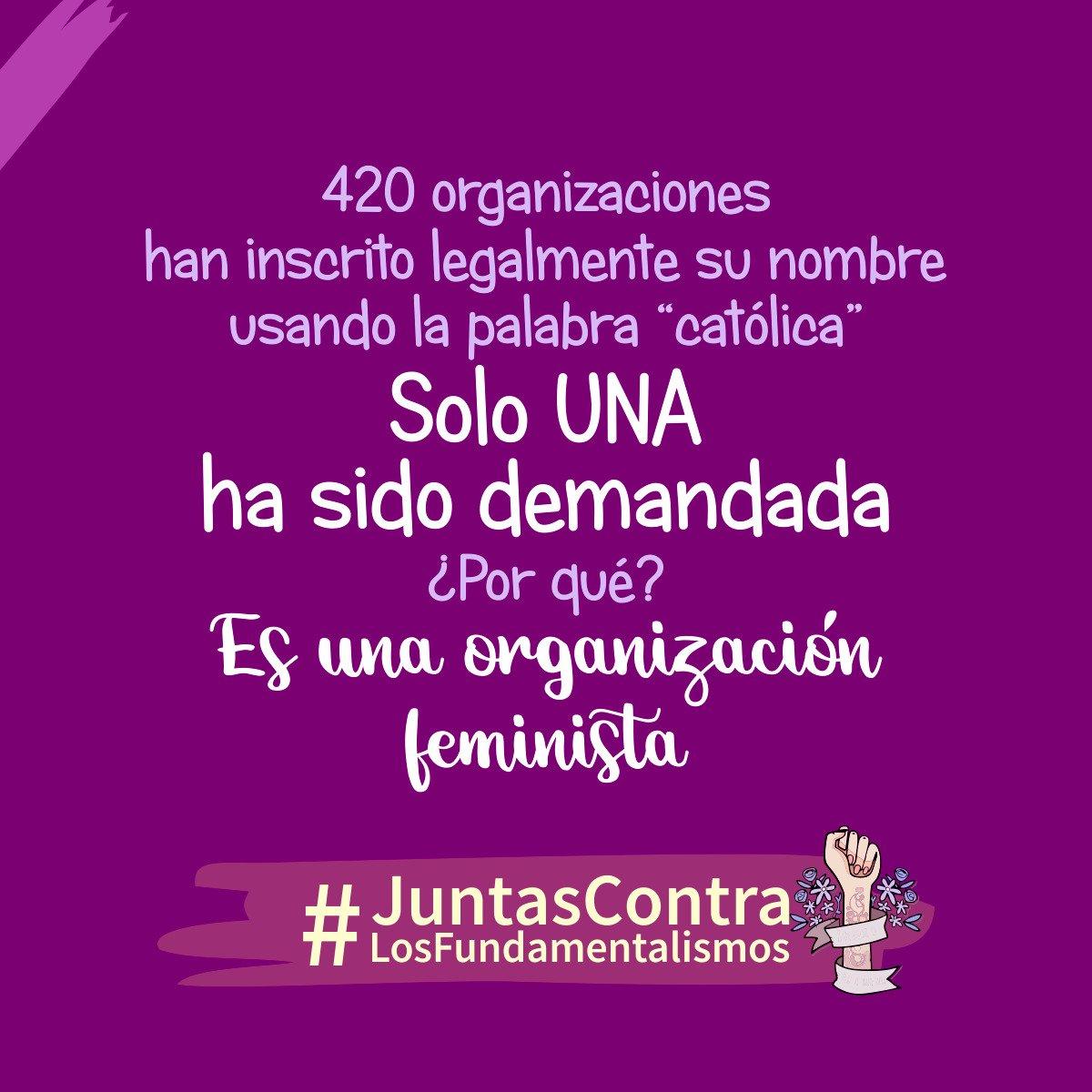 """420 organizaciones han inscrito legalmente usando el nombre """"Católica"""" solo una ha sido demandada ¿Por qué? Es una organización feminista. #JuntasContraLosFundamentalismos #JuntasSomosMásFuertes"""