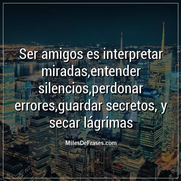 Frases En Imágenes Ar Twitter Ser Amigos Es Interpretar