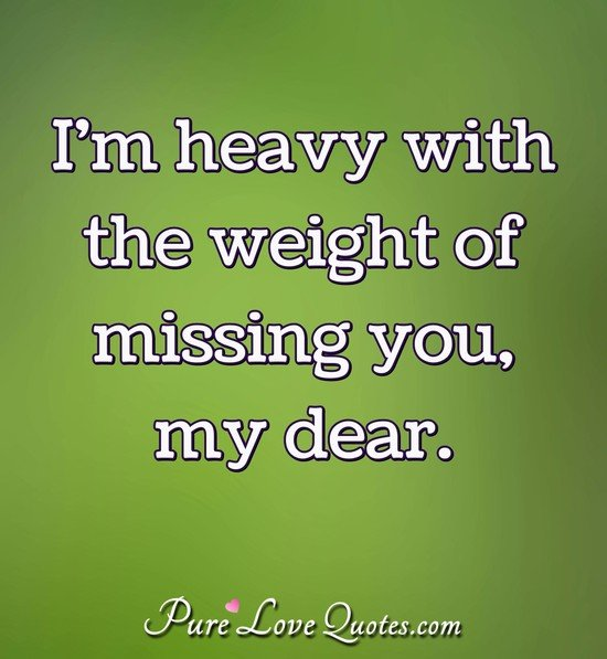 """Pure Love Quotes on Twitter: """"I'm heavy with the weight of missing you, my  dear. https://t.co/flHOFrYvOe… """""""